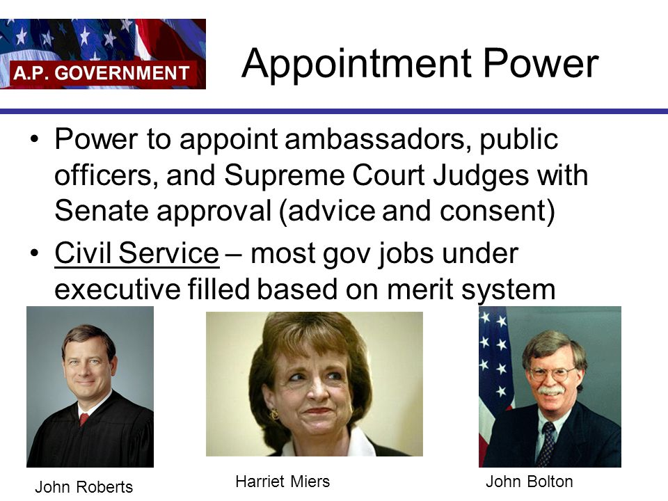 Appointment Power Power to appoint ambassadors, public officers, and Supreme Court Judges with Senate approval (advice and consent)