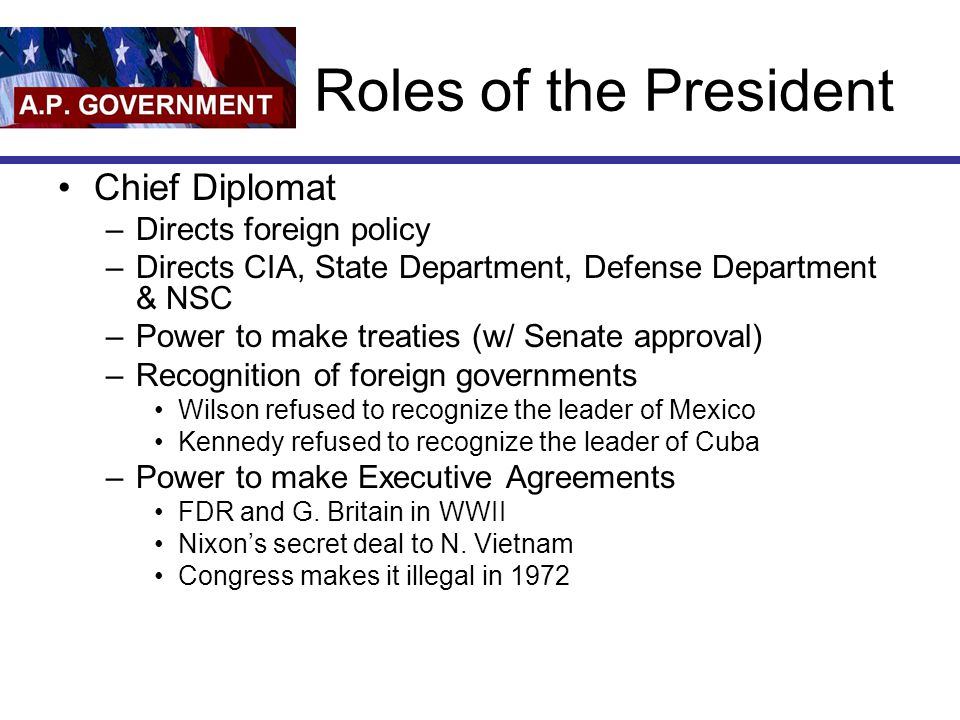 Roles of the President Chief Diplomat Directs foreign policy