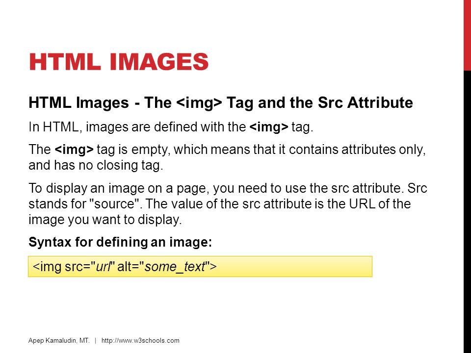 HTML Images HTML Images - The <img> Tag and the Src Attribute