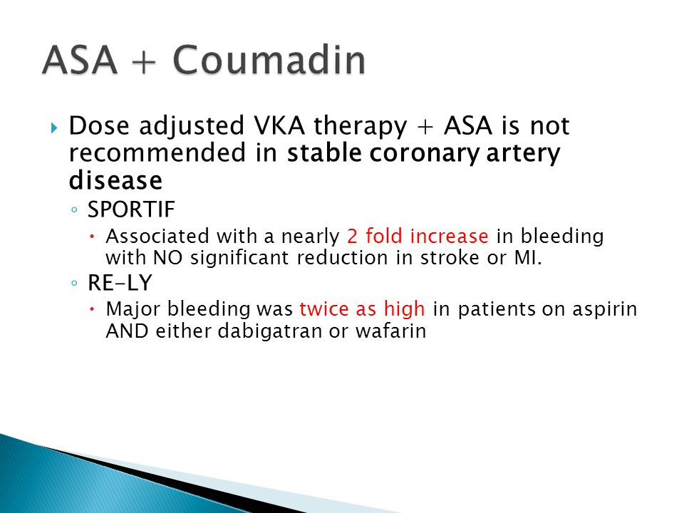 ASA + Coumadin Dose adjusted VKA therapy + ASA is not recommended in stable coronary artery disease.