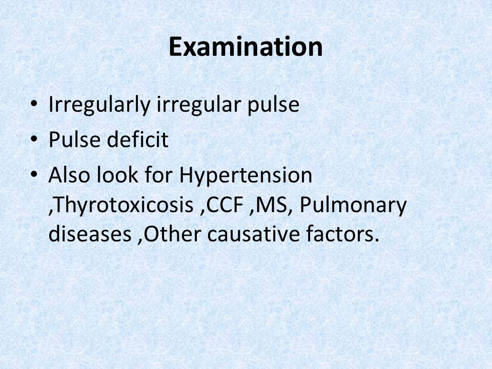 Examination Irregularly irregular pulse Pulse deficit