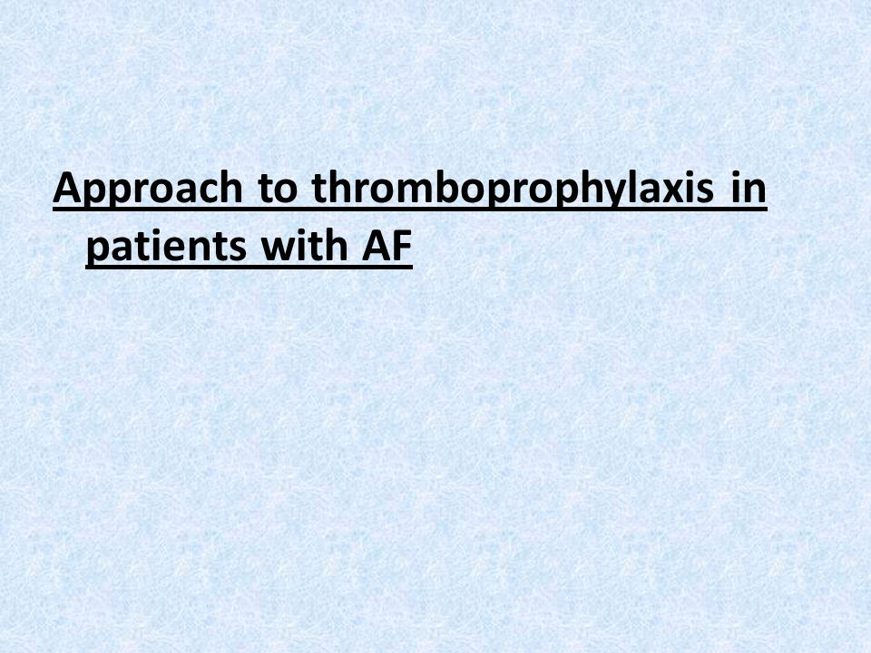 Approach to thromboprophylaxis in patients with AF