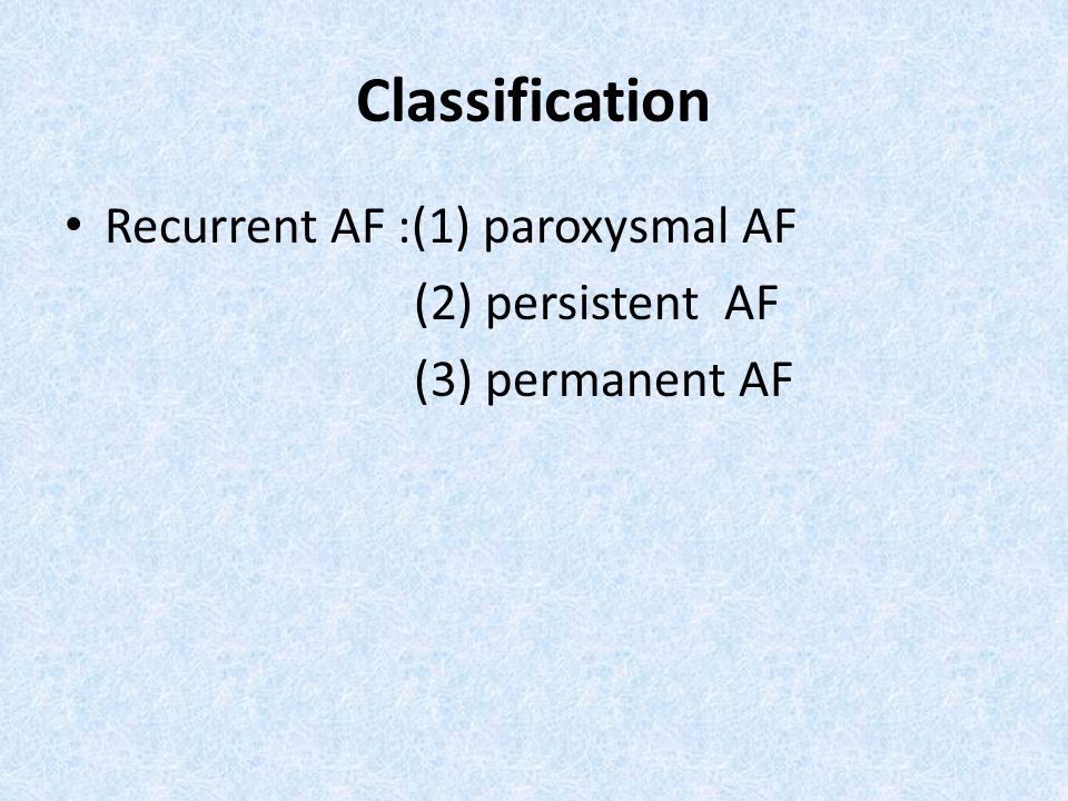 Classification Recurrent AF :(1) paroxysmal AF (2) persistent AF