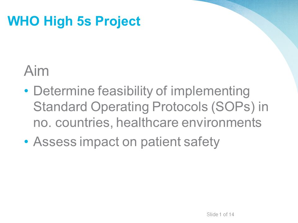 WHO High 5s Project Aim. Determine feasibility of implementing Standard Operating Protocols (SOPs) in no. countries, healthcare environments.