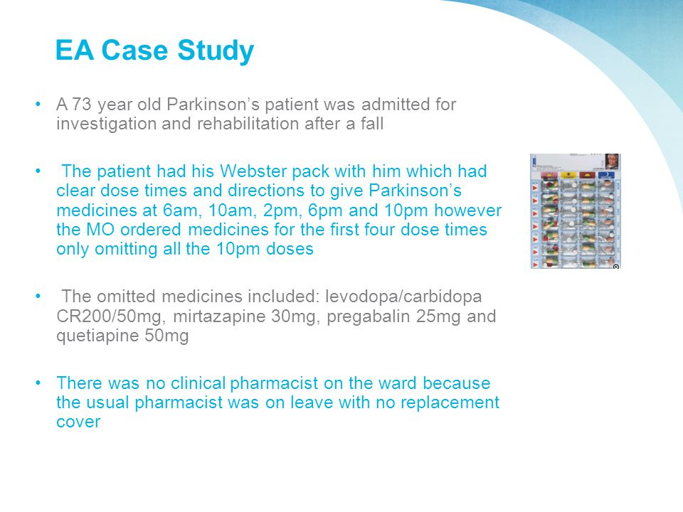 EA Case Study A 73 year old Parkinson's patient was admitted for investigation and rehabilitation after a fall.