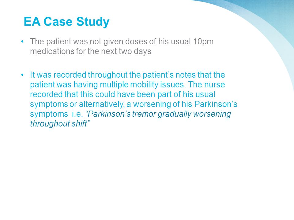 EA Case Study The patient was not given doses of his usual 10pm medications for the next two days.