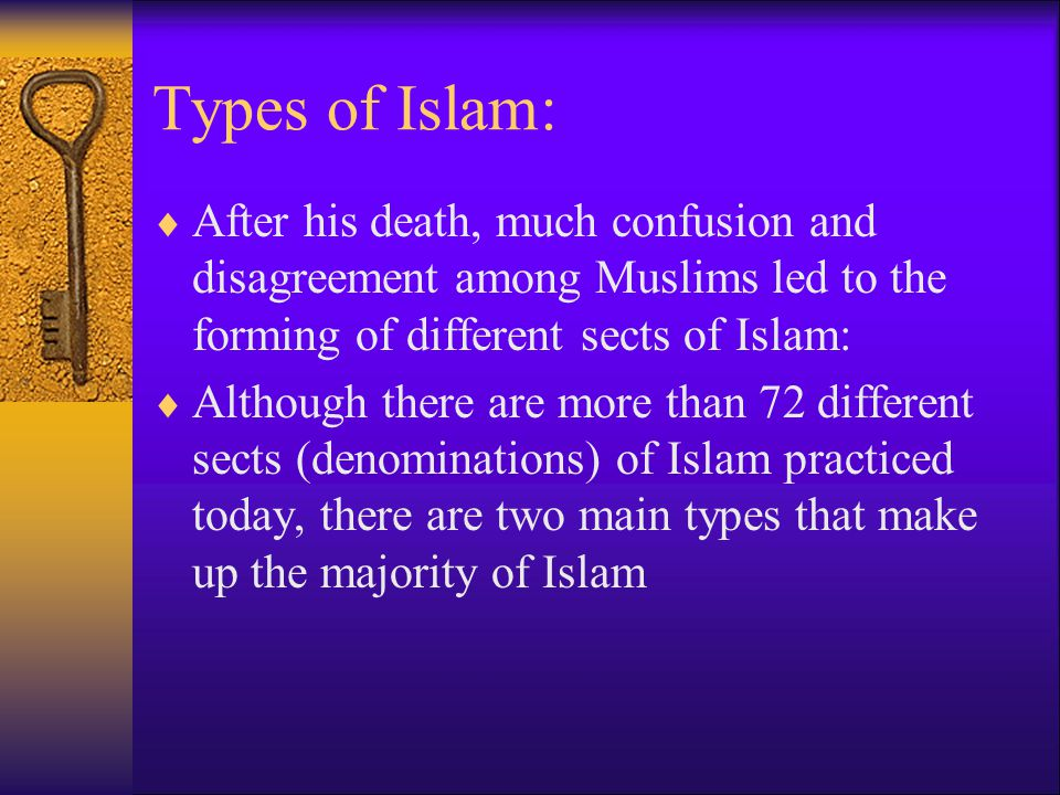 Types of Islam: After his death, much confusion and disagreement among Muslims led to the forming of different sects of Islam: