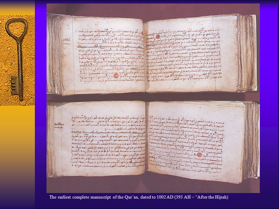The earliest complete manuscript of the Qur'an, dated to 1002 AD (393 AH – After the Hijrah)