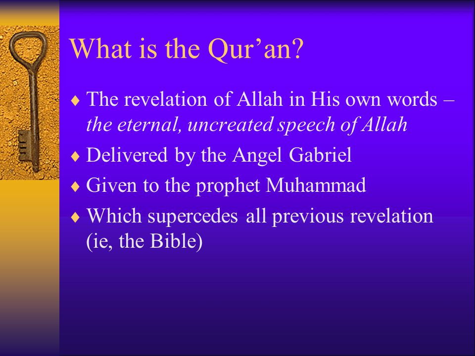 What is the Qur'an The revelation of Allah in His own words – the eternal, uncreated speech of Allah.
