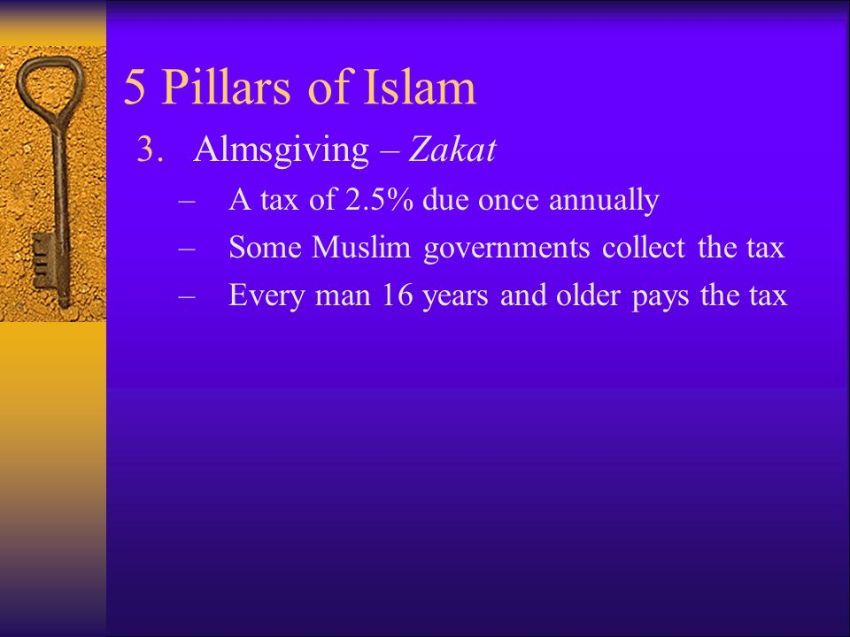 5 Pillars of Islam Almsgiving – Zakat A tax of 2.5% due once annually