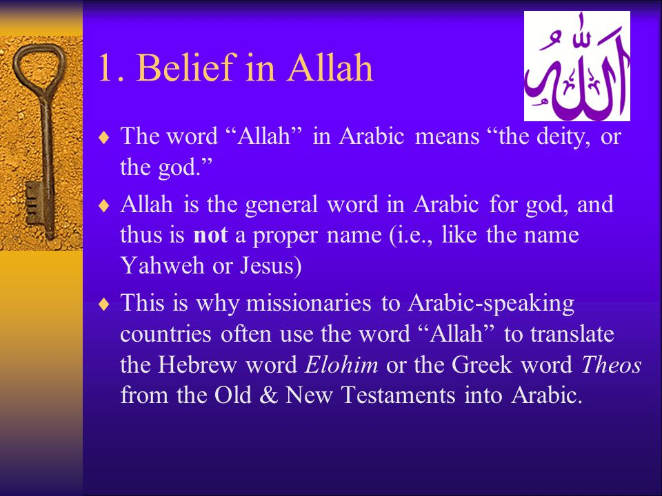 1. Belief in Allah The word Allah in Arabic means the deity, or the god.