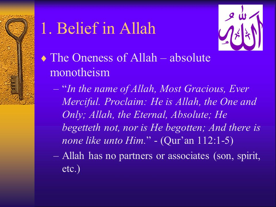 1. Belief in Allah The Oneness of Allah – absolute monotheism