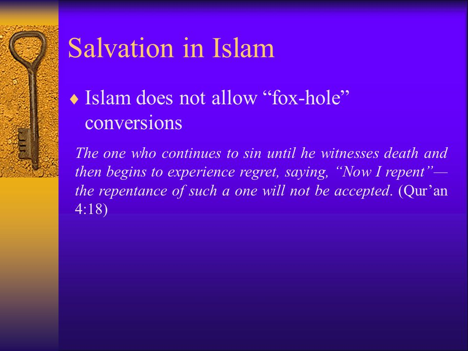 Salvation in Islam Islam does not allow fox-hole conversions