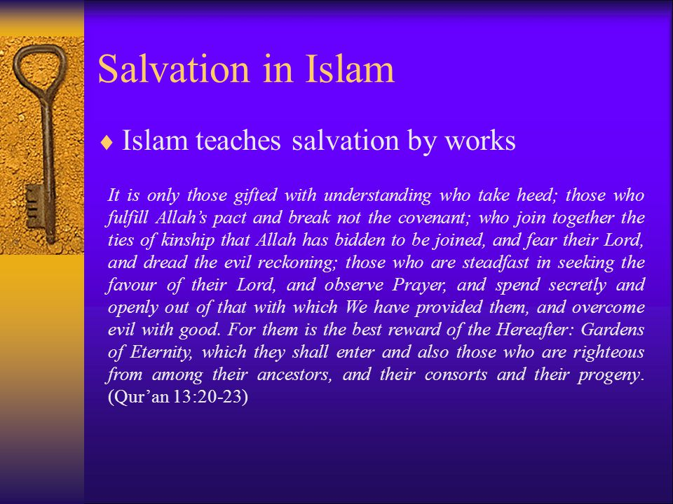 Salvation in Islam Islam teaches salvation by works