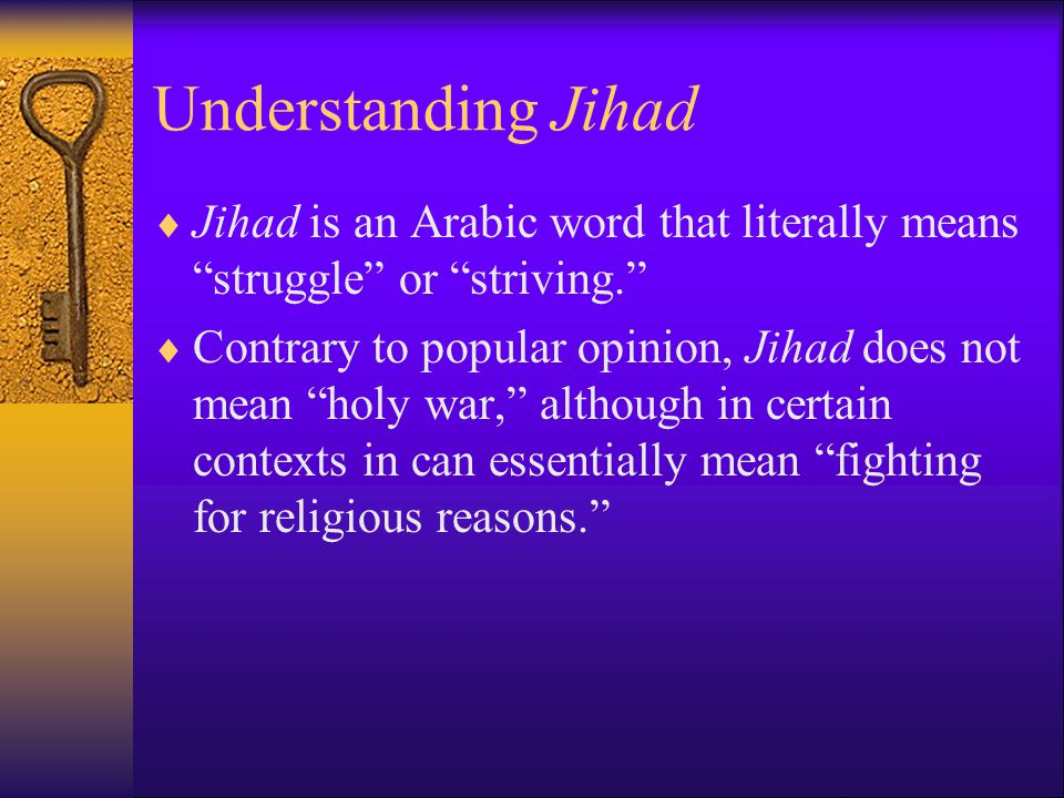 Understanding Jihad Jihad is an Arabic word that literally means struggle or striving.