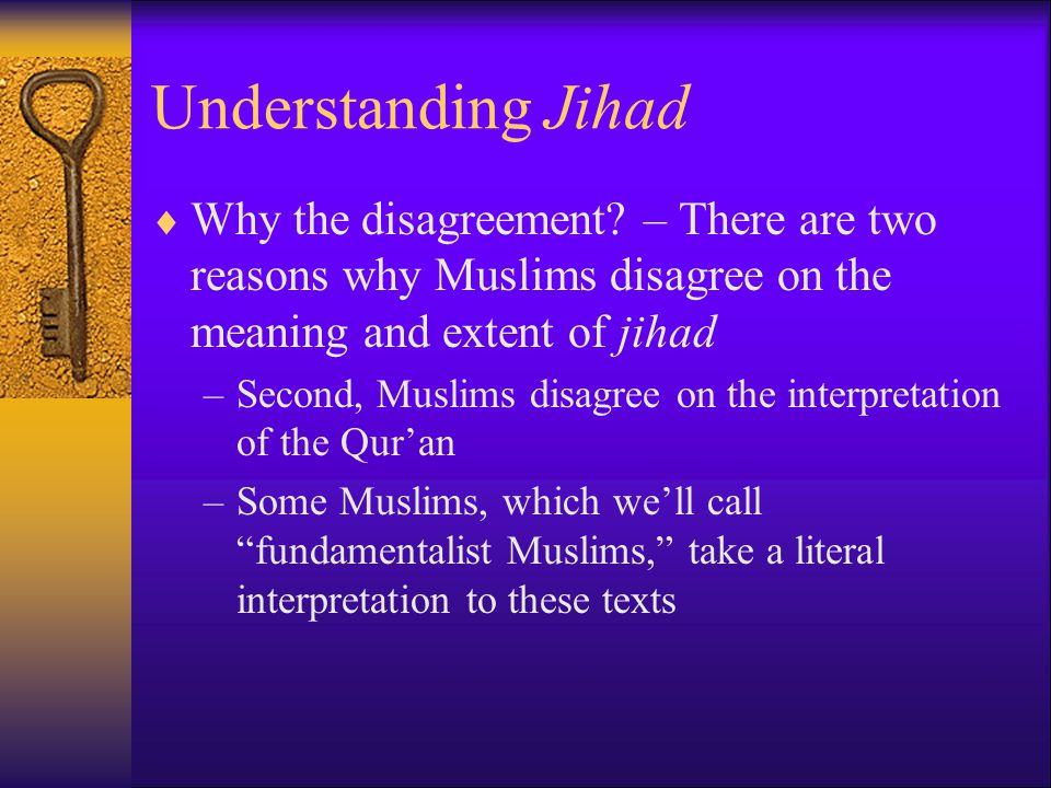 Understanding Jihad Why the disagreement – There are two reasons why Muslims disagree on the meaning and extent of jihad.