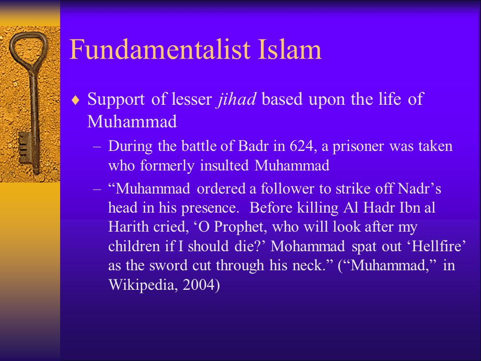 Fundamentalist Islam Support of lesser jihad based upon the life of Muhammad.