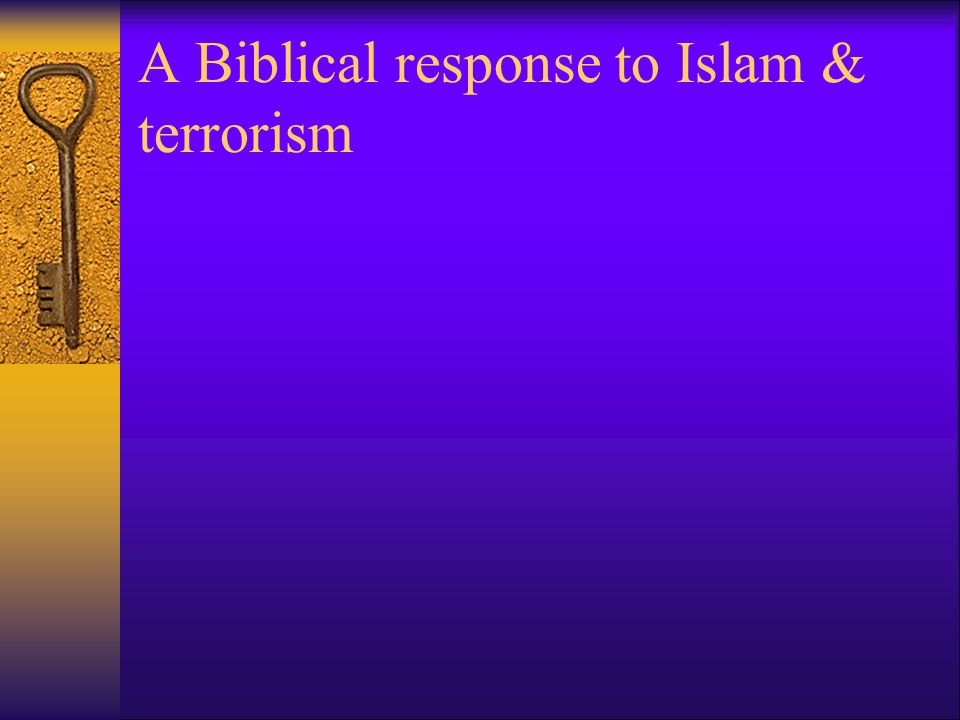 A Biblical response to Islam & terrorism