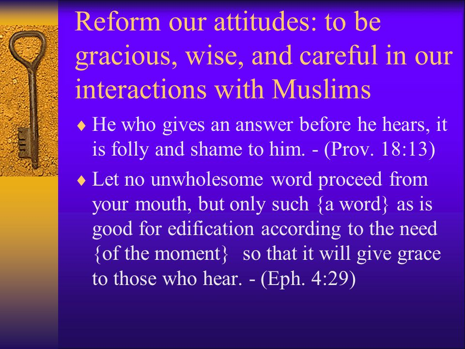 Reform our attitudes: to be gracious, wise, and careful in our interactions with Muslims