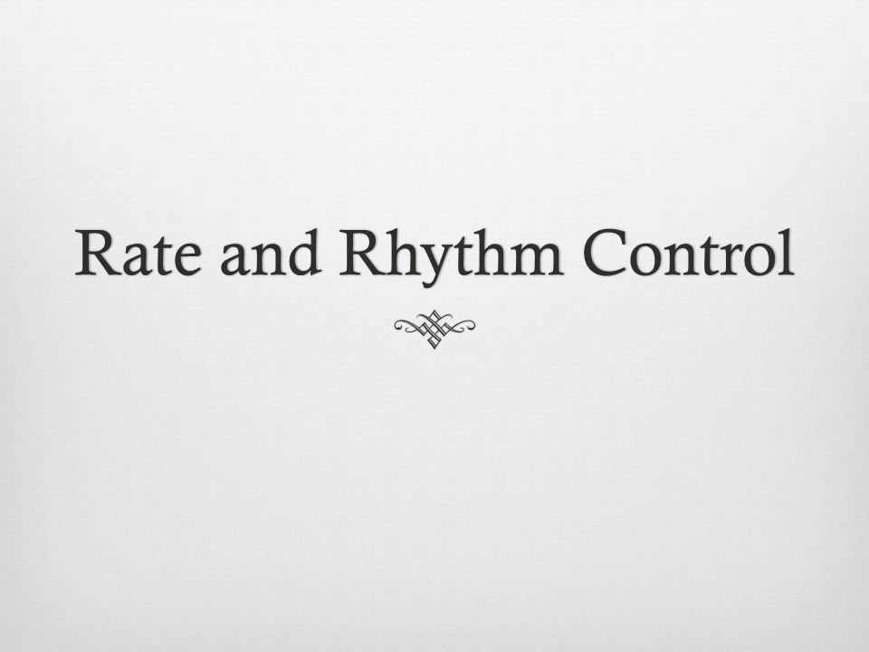 Rate and Rhythm Control