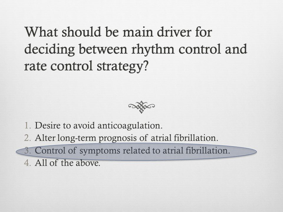What should be main driver for deciding between rhythm control and rate control strategy