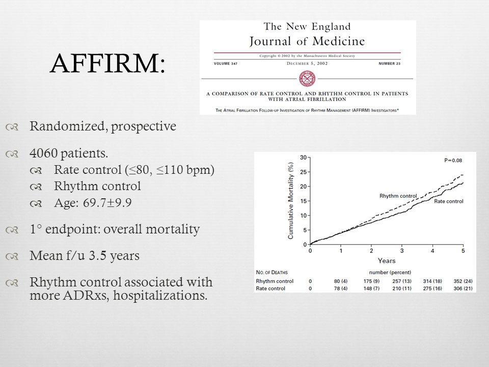 AFFIRM: Randomized, prospective 4060 patients.
