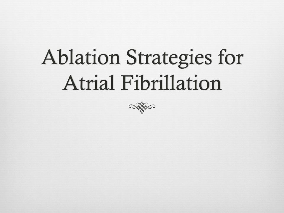 Ablation Strategies for Atrial Fibrillation
