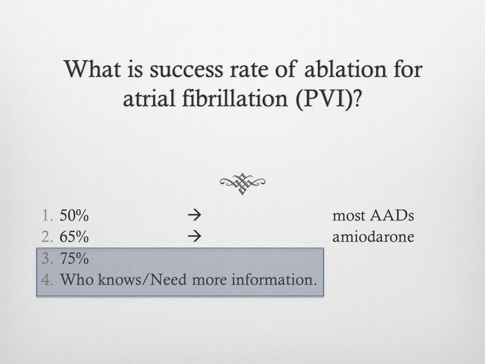 What is success rate of ablation for atrial fibrillation (PVI)