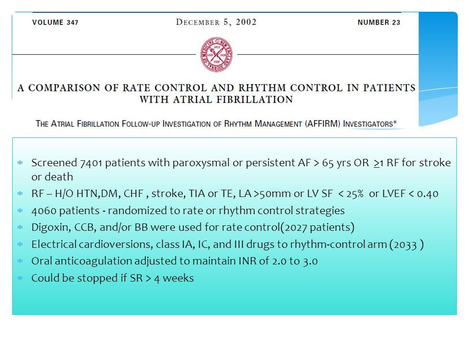 AFFIRM trial Screened 7401 patients with paroxysmal or persistent AF > 65 yrs OR >1 RF for stroke or death.