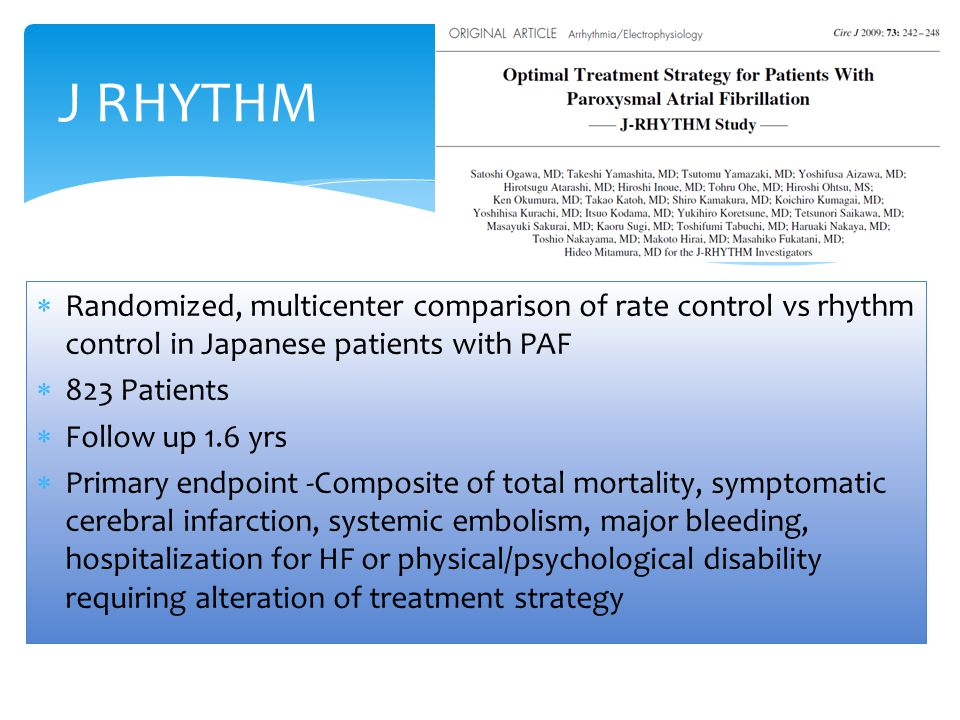 J RHYTHM Randomized, multicenter comparison of rate control vs rhythm control in Japanese patients with PAF.