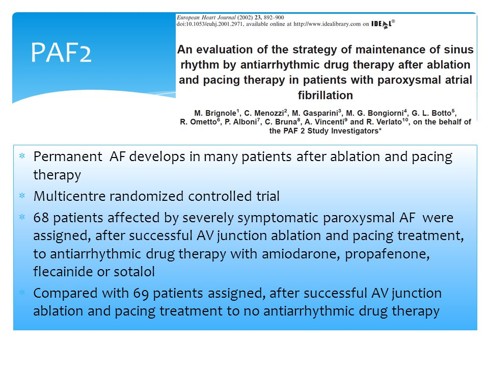 PAF2 Permanent AF develops in many patients after ablation and pacing therapy. Multicentre randomized controlled trial.