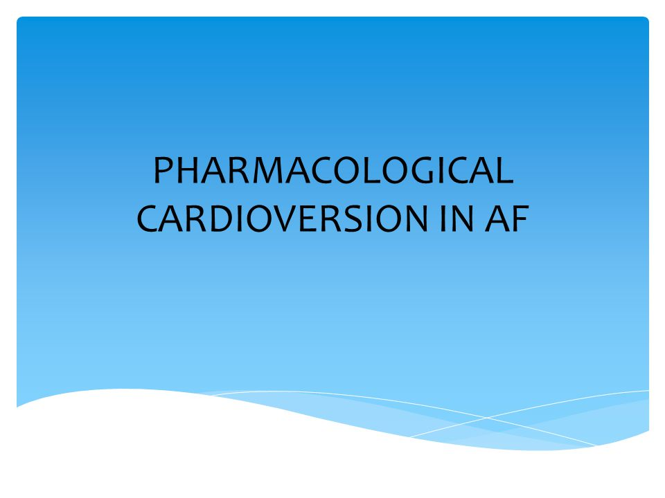 PHARMACOLOGICAL CARDIOVERSION IN AF