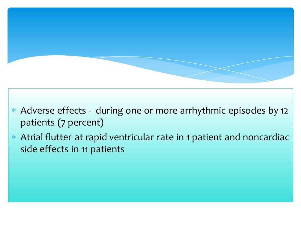 Adverse effects - during one or more arrhythmic episodes by 12 patients (7 percent)