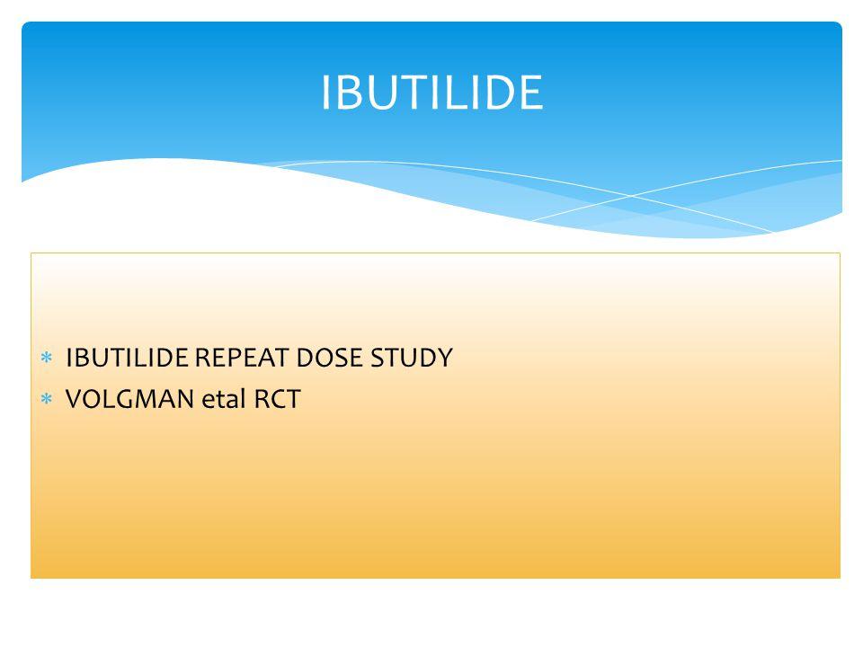 IBUTILIDE IBUTILIDE REPEAT DOSE STUDY VOLGMAN etal RCT