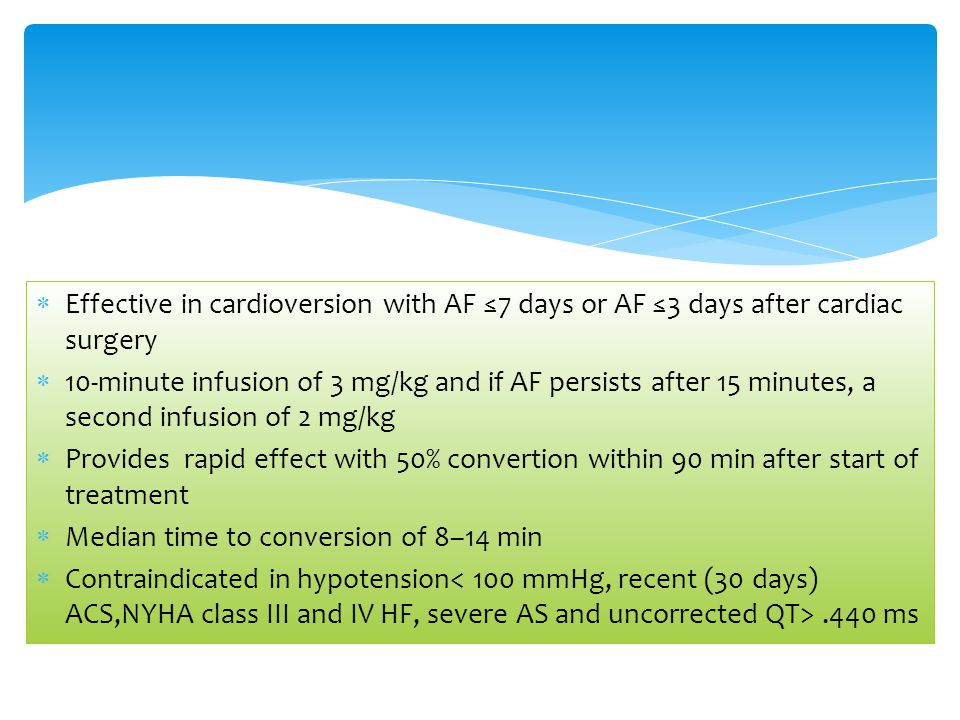 Effective in cardioversion with AF ≤7 days or AF ≤3 days after cardiac surgery