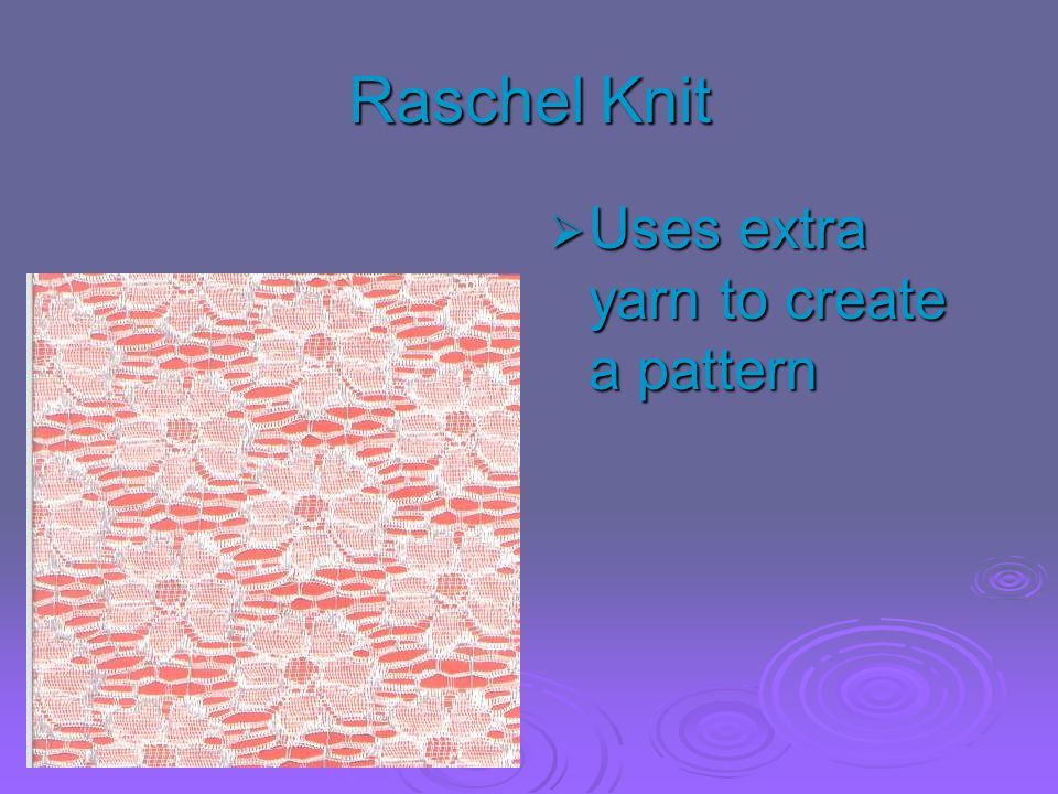 Raschel Knit Uses extra yarn to create a pattern
