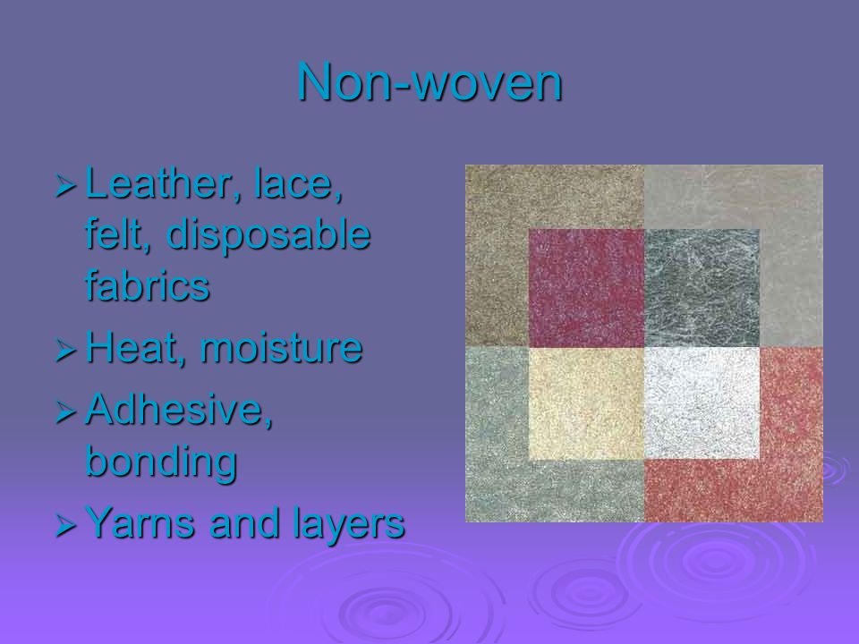 Non-woven Leather, lace, felt, disposable fabrics Heat, moisture