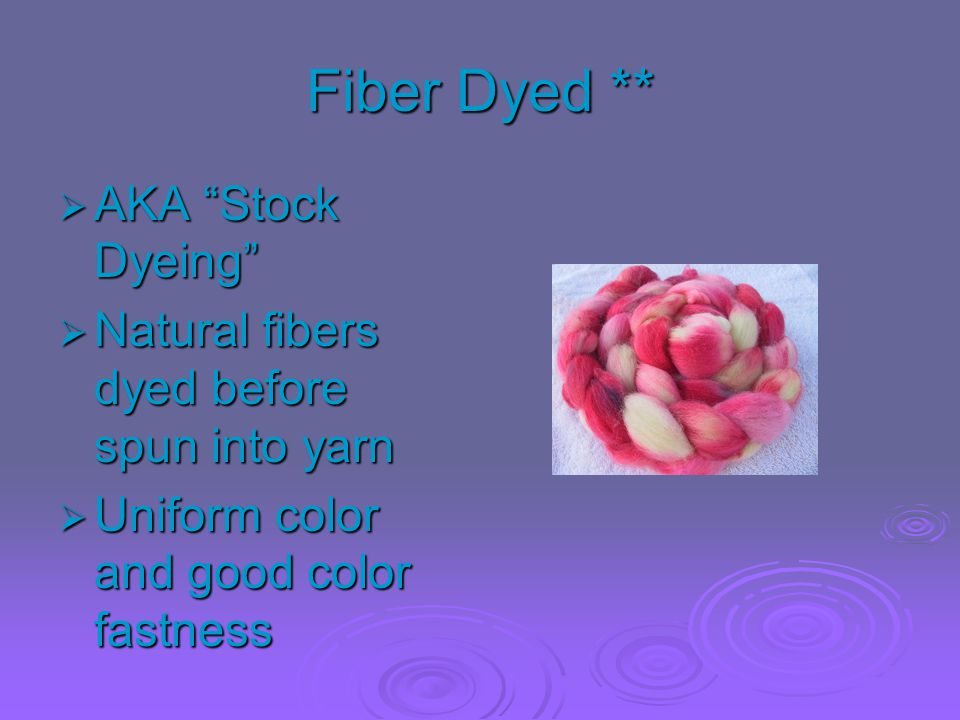 Fiber Dyed ** AKA Stock Dyeing