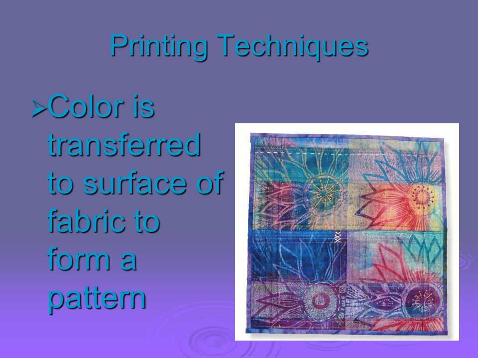 Color is transferred to surface of fabric to form a pattern