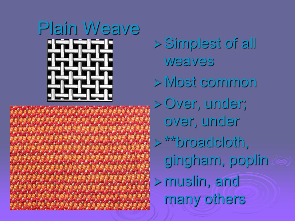 Plain Weave Simplest of all weaves Most common