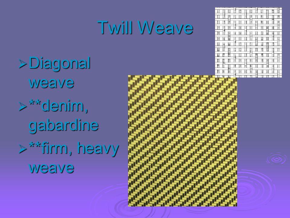 Twill Weave Diagonal weave **denim, gabardine **firm, heavy weave