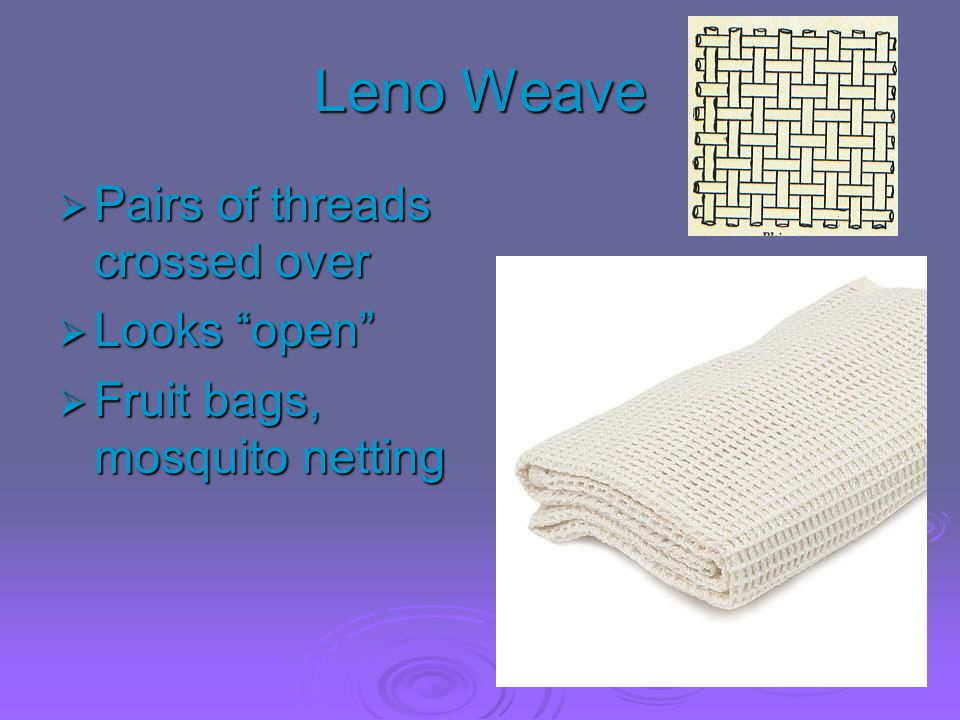 Leno Weave Pairs of threads crossed over Looks open