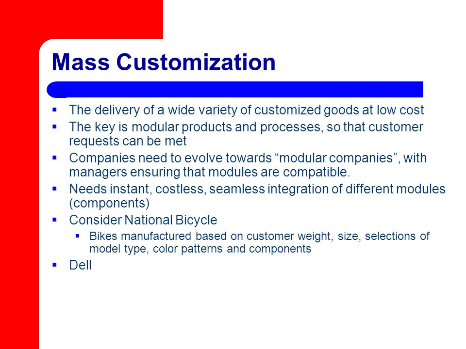 Mass Customization The delivery of a wide variety of customized goods at low cost.