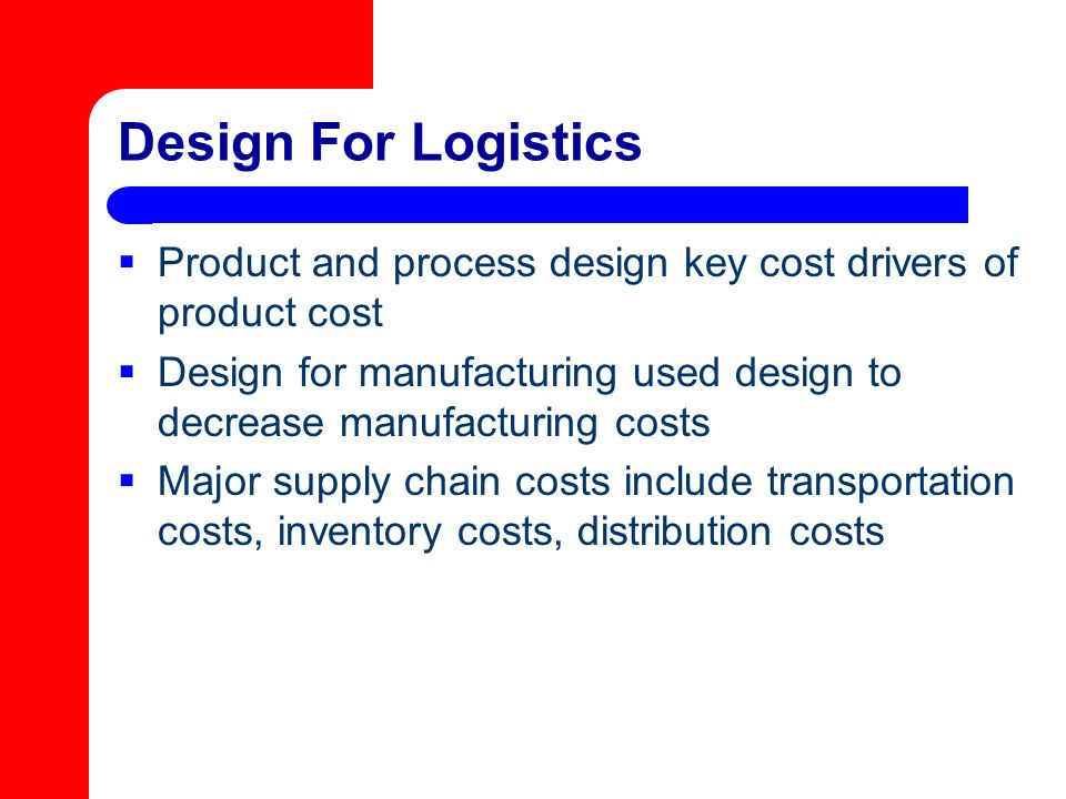 Design For Logistics Product and process design key cost drivers of product cost.