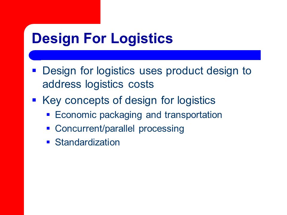 Design For Logistics Design for logistics uses product design to address logistics costs. Key concepts of design for logistics.