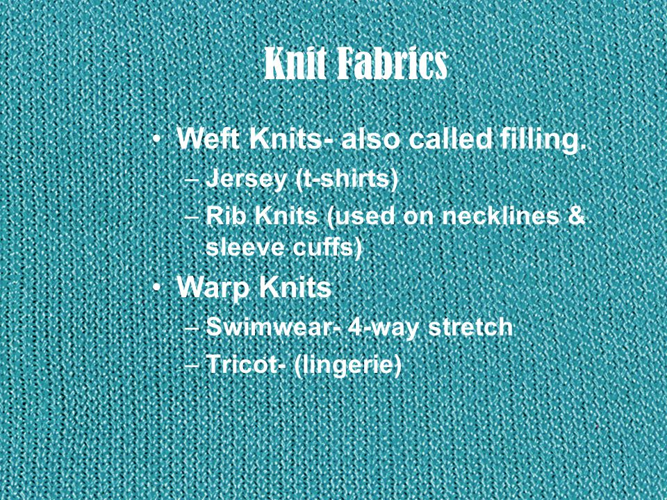 Knit Fabrics Weft Knits- also called filling. Warp Knits