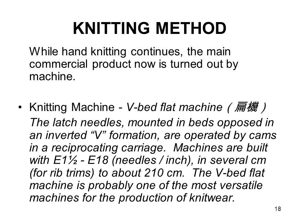 KNITTING METHOD While hand knitting continues, the main commercial product now is turned out by machine.