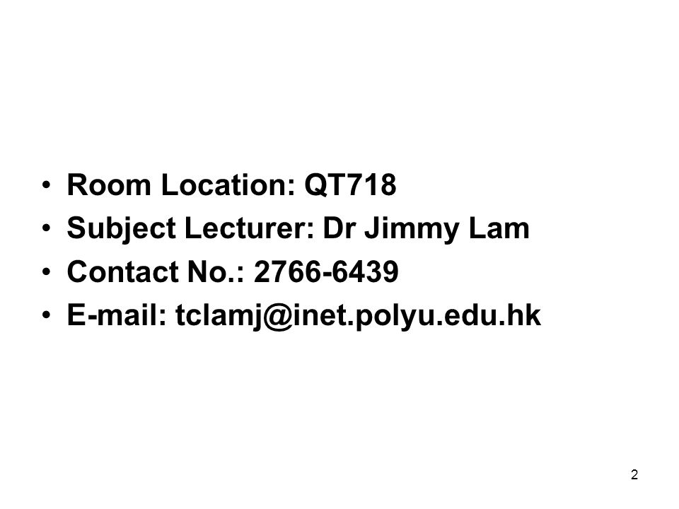 Room Location: QT718 Subject Lecturer: Dr Jimmy Lam.