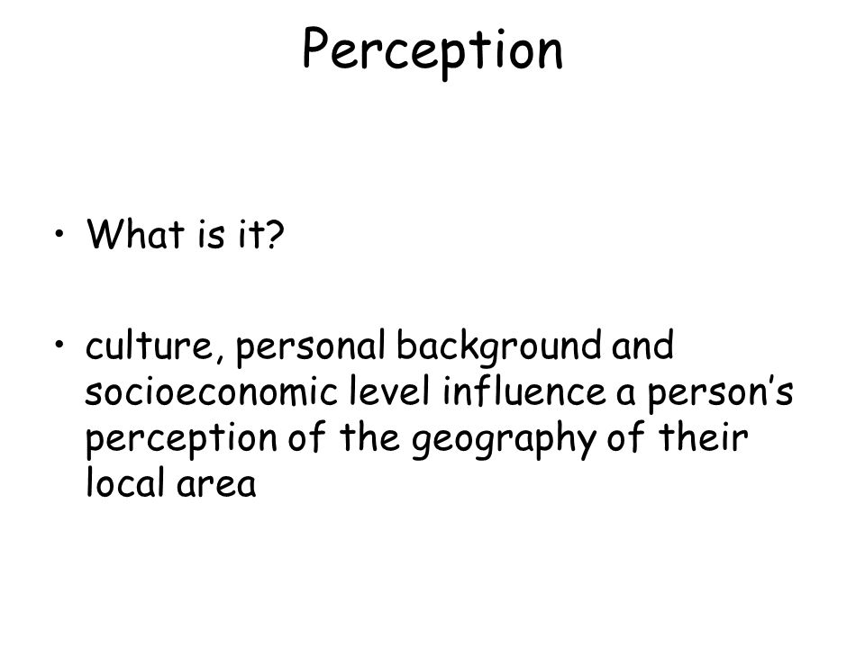 Perception What is it.
