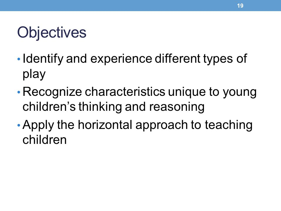 Objectives Identify and experience different types of play